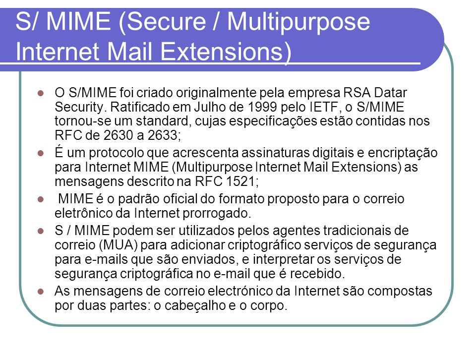 S/ MIME (Secure / Multipurpose Internet Mail Extensions)