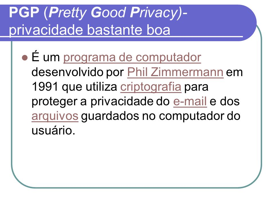 PGP (Pretty Good Privacy)- privacidade bastante boa