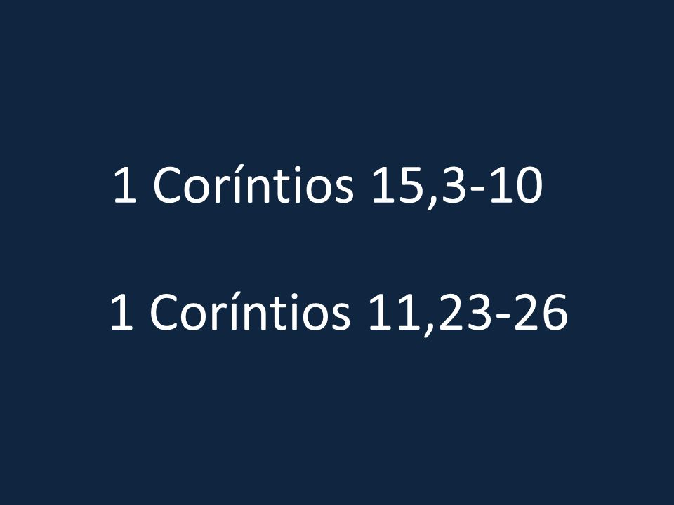 1 Coríntios 15,3-10 1 Coríntios 11,23-26