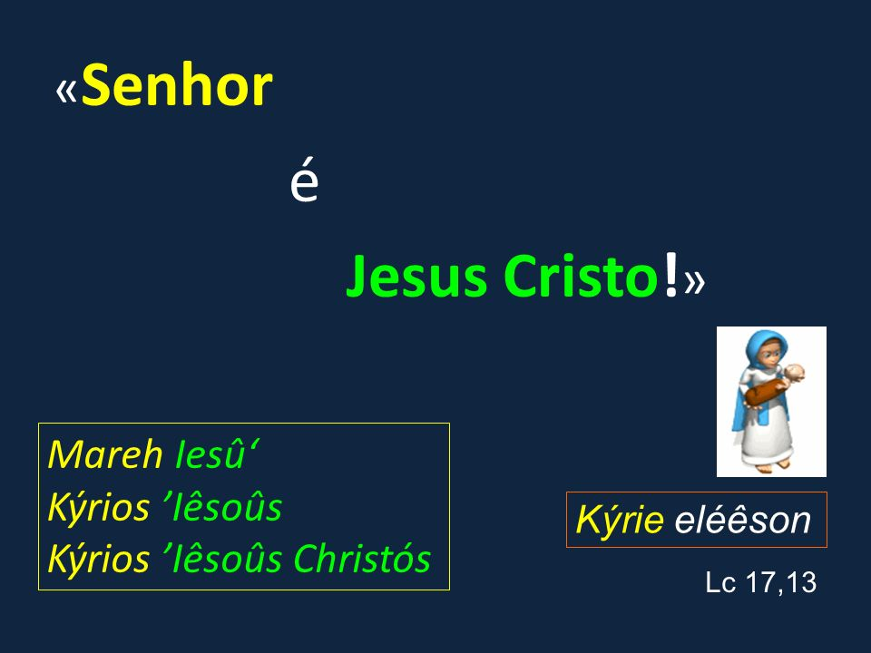 é Jesus Cristo!» «Senhor