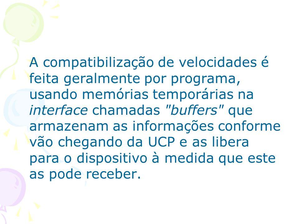 A compatibilização de velocidades é feita geralmente por programa, usando memórias temporárias na interface chamadas buffers que armazenam as informações conforme vão chegando da UCP e as libera para o dispositivo à medida que este as pode receber.