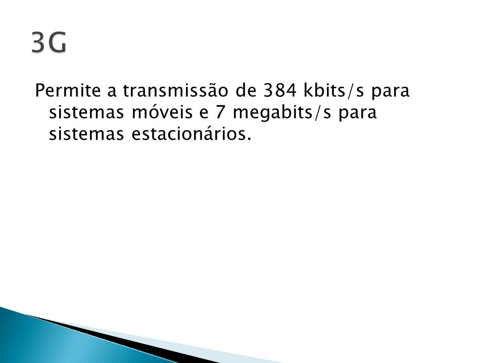3GPermite a transmissão de 384 kbits/s para sistemas móveis e 7 megabits/s para sistemas estacionários.