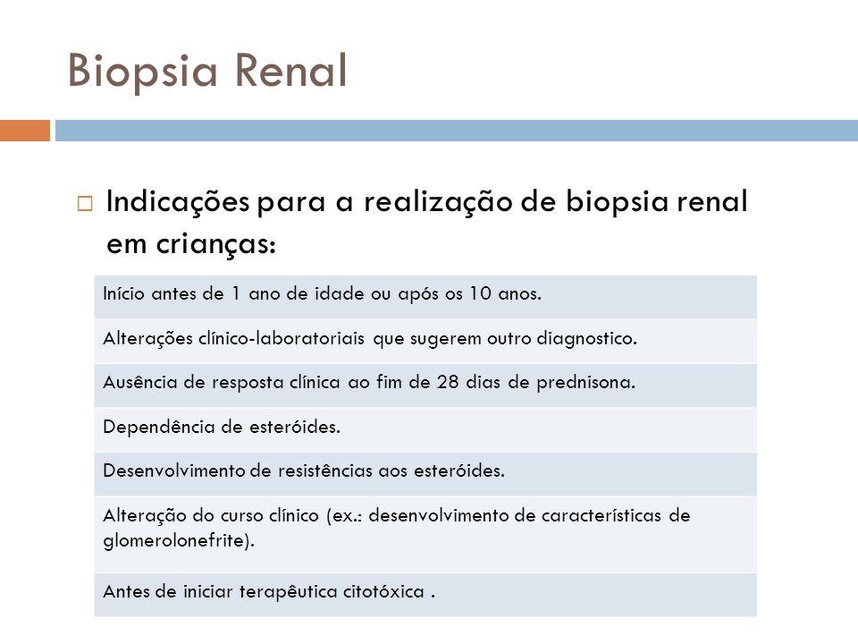 Biopsia Renal Indicações para a realização de biopsia renal em crianças: Início antes de 1 ano de idade ou após os 10 anos.