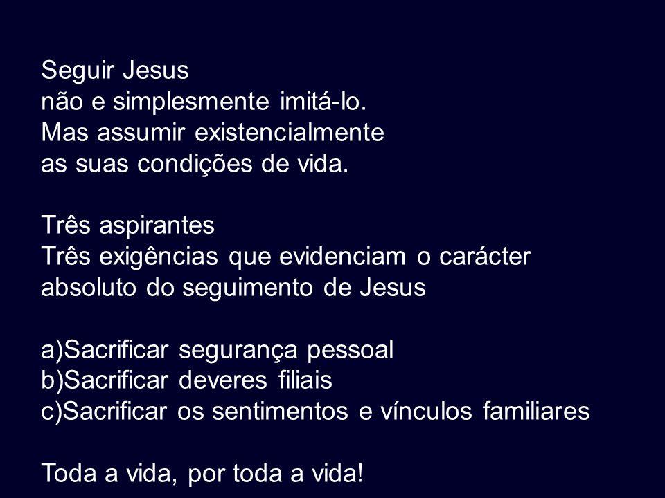 Seguir Jesus não e simplesmente imitá-lo. Mas assumir existencialmente. as suas condições de vida.
