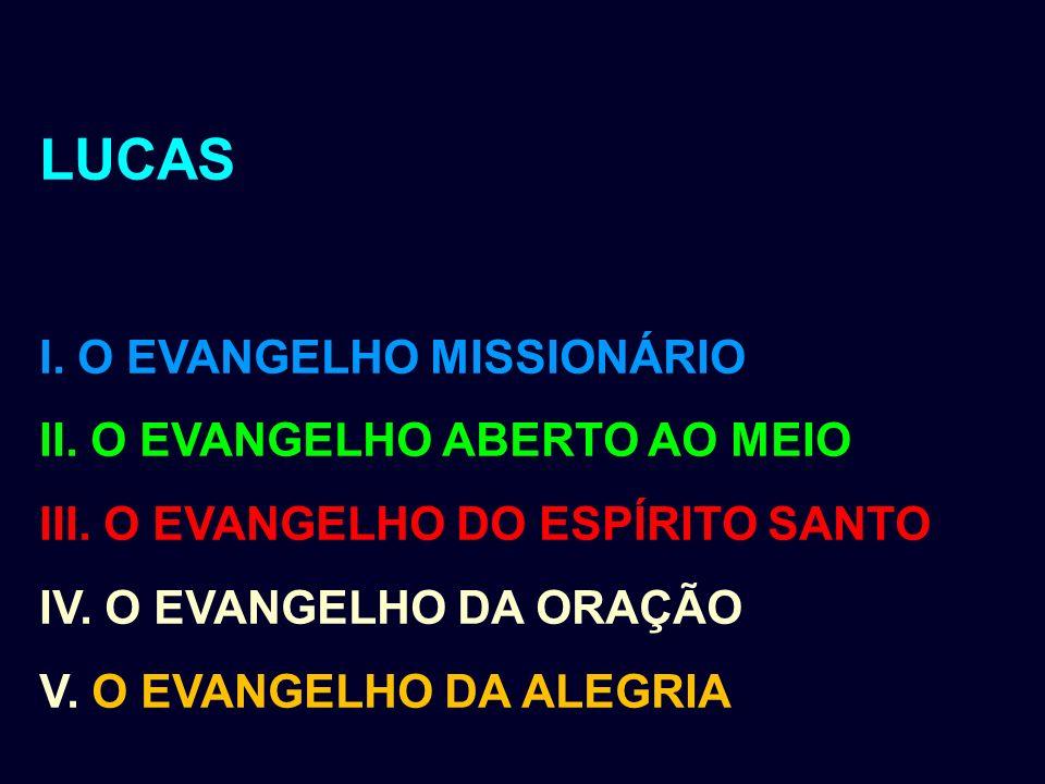 LUCAS I. O EVANGELHO MISSIONÁRIO II. O EVANGELHO ABERTO AO MEIO