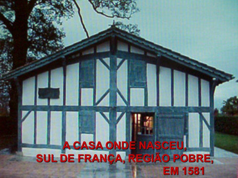 A CASA ONDE NASCEU, SUL DE FRANÇA, REGIÃO POBRE, EM 1581