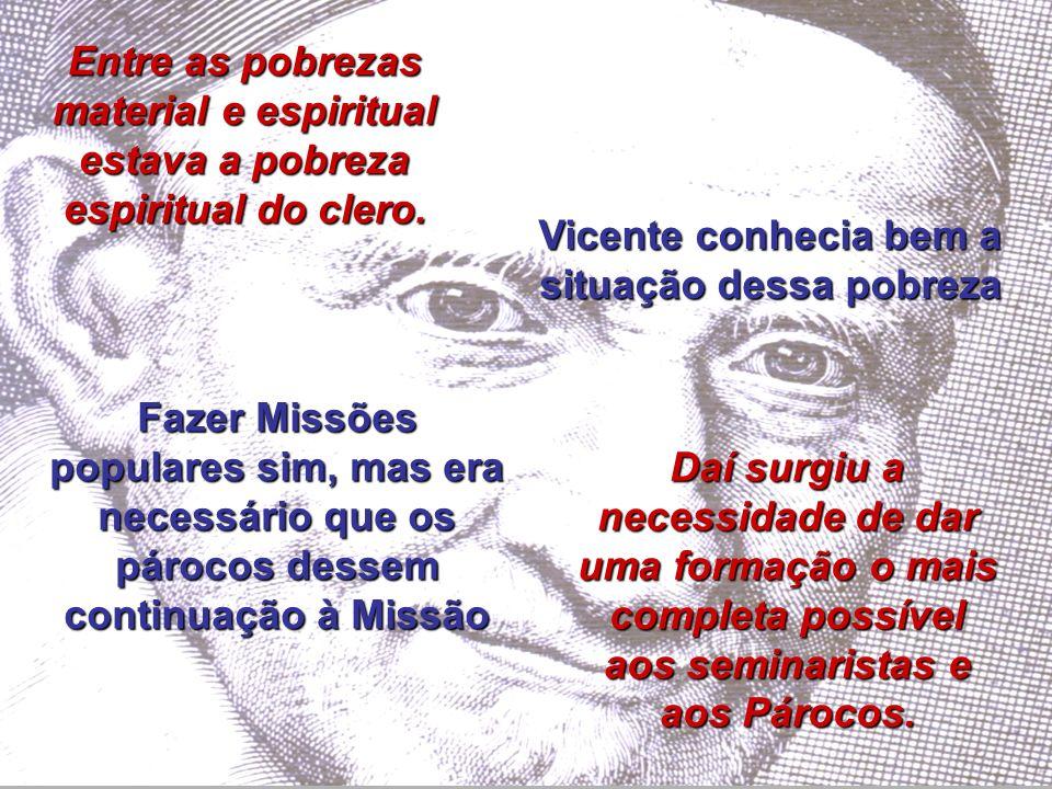 Vicente conhecia bem a situação dessa pobreza
