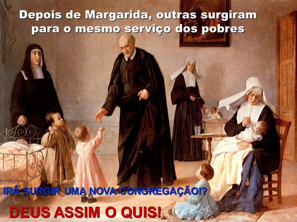 Depois de Margarida, outras surgiram para o mesmo serviço dos pobres