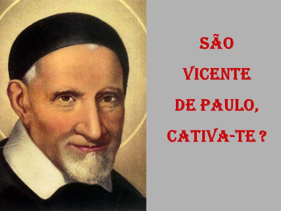 SÃO VICENTE DE PAULO, CATIVA-TE