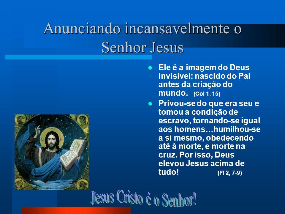 Anunciando incansavelmente o Senhor Jesus