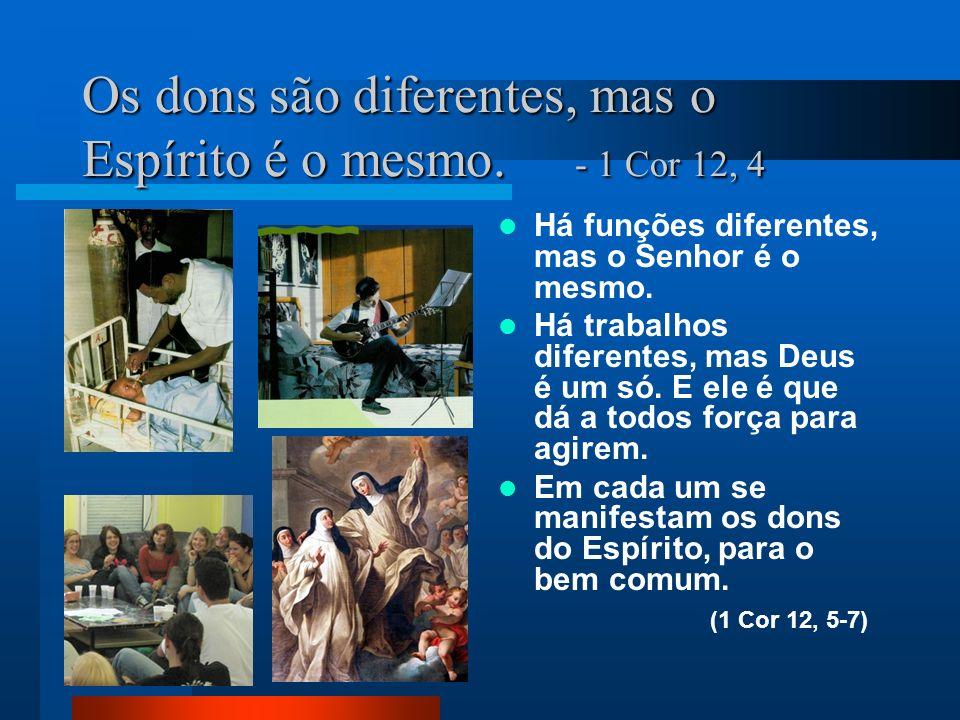 Os dons são diferentes, mas o Espírito é o mesmo. - 1 Cor 12, 4
