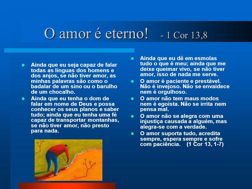 O amor é eterno! - 1 Cor 13,8