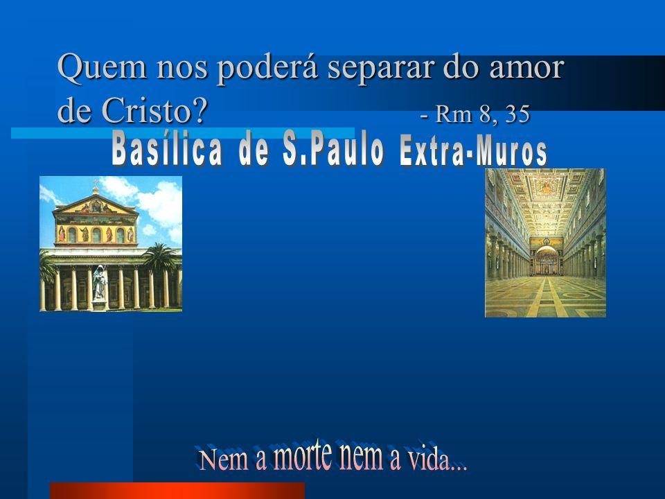 Quem nos poderá separar do amor de Cristo - Rm 8, 35