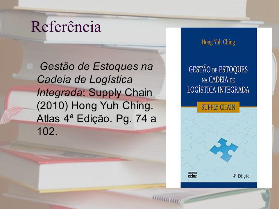 Referência Gestão de Estoques na Cadeia de Logística Integrada: Supply Chain (2010) Hong Yuh Ching.