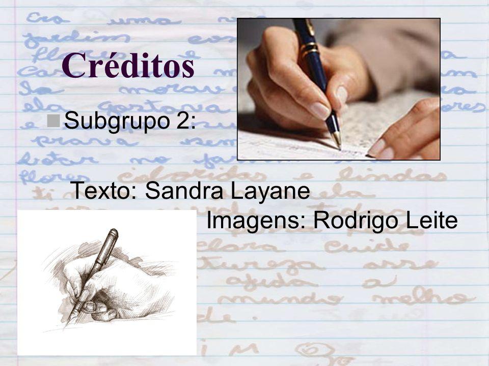CréditosSubgrupo 2: Texto: Sandra Layane Imagens: Rodrigo Leite.