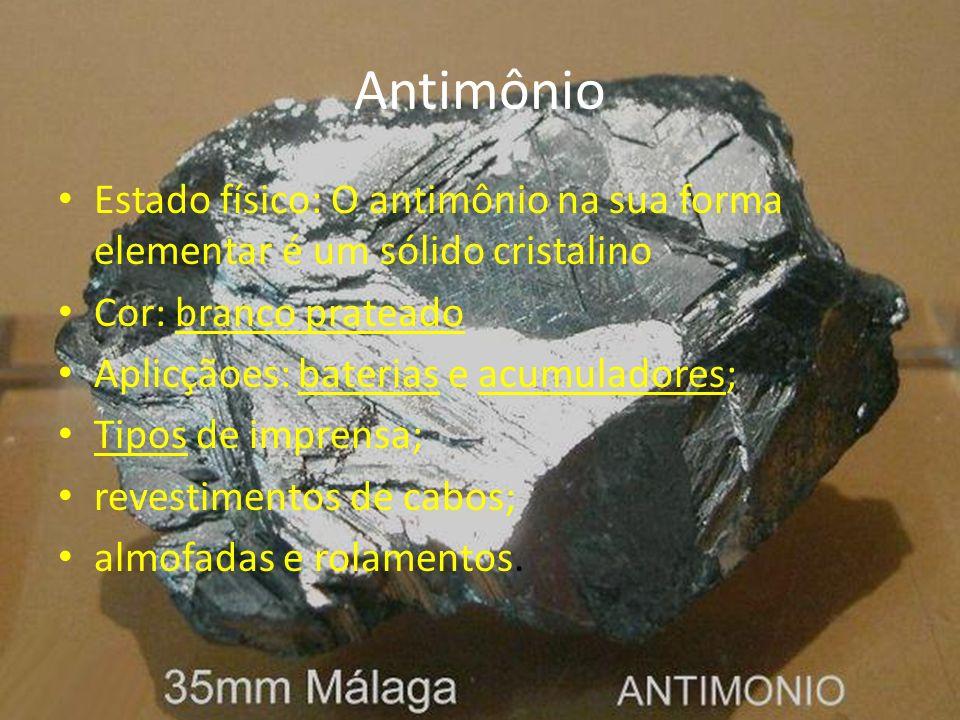 Antimônio Estado físico: O antimônio na sua forma elementar é um sólido cristalino. Cor: branco prateado.