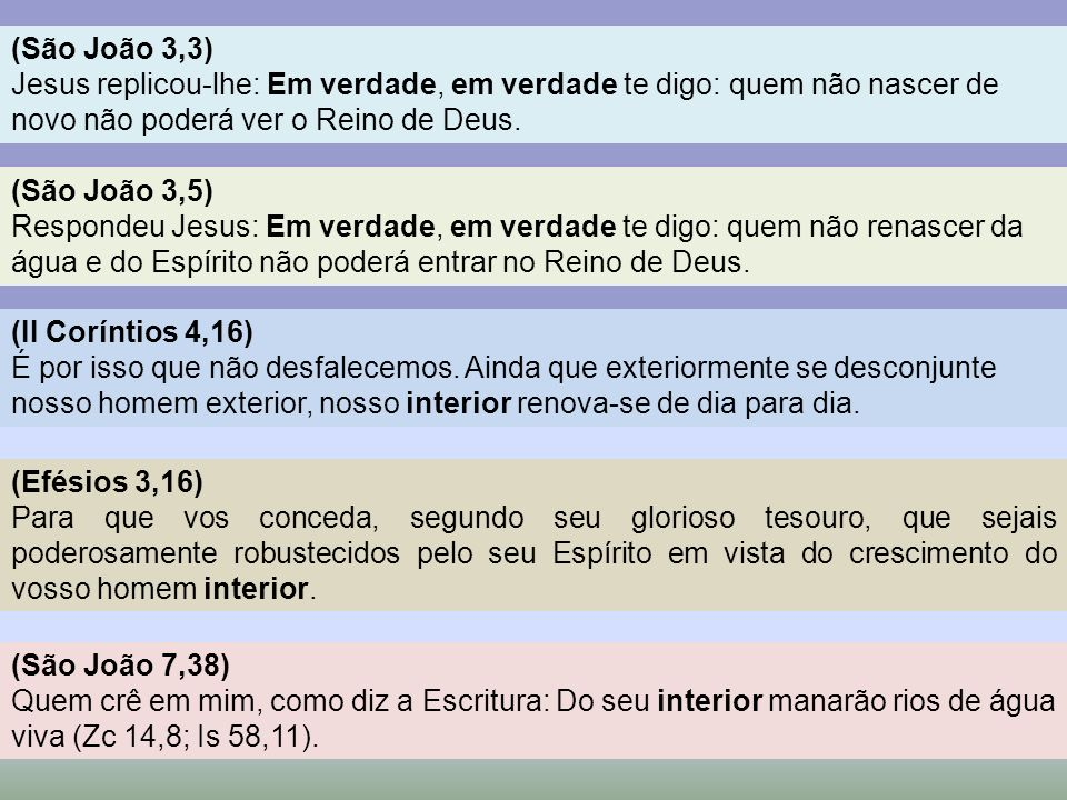 (São João 3,3) Jesus replicou-lhe: Em verdade, em verdade te digo: quem não nascer de novo não poderá ver o Reino de Deus.