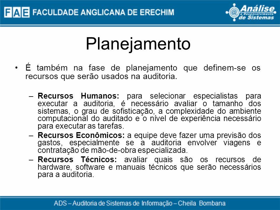 Planejamento É também na fase de planejamento que definem-se os recursos que serão usados na auditoria.