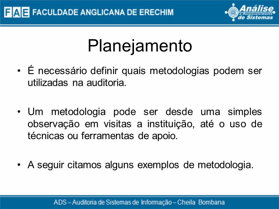 Planejamento É necessário definir quais metodologias podem ser utilizadas na auditoria.