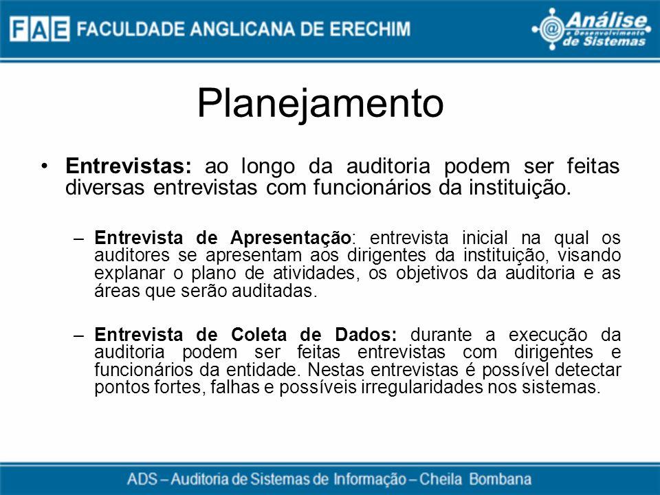 Planejamento Entrevistas: ao longo da auditoria podem ser feitas diversas entrevistas com funcionários da instituição.