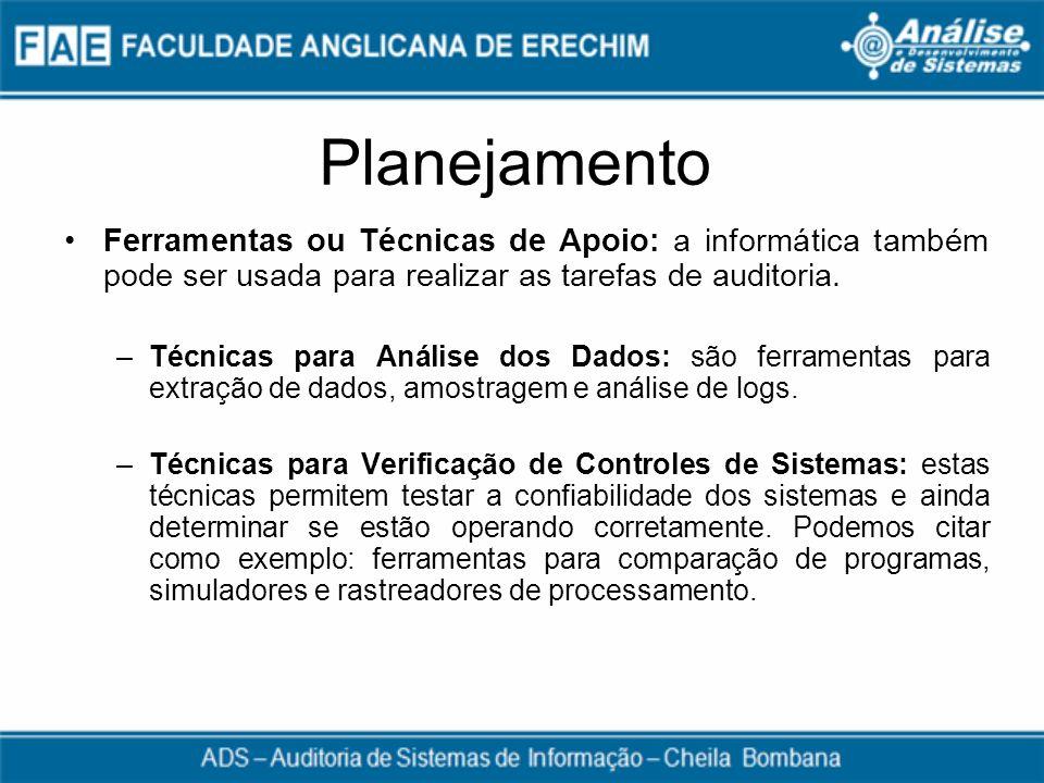 Planejamento Ferramentas ou Técnicas de Apoio: a informática também pode ser usada para realizar as tarefas de auditoria.