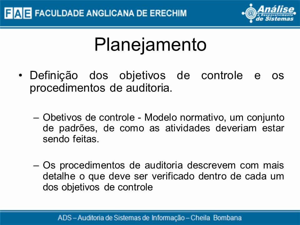 Planejamento Definição dos objetivos de controle e os procedimentos de auditoria.