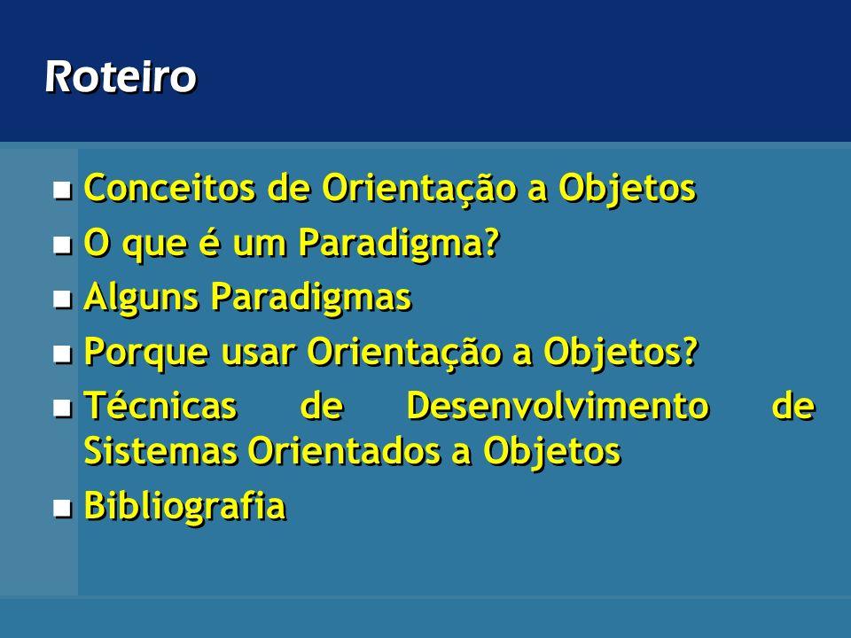 Roteiro Conceitos de Orientação a Objetos O que é um Paradigma
