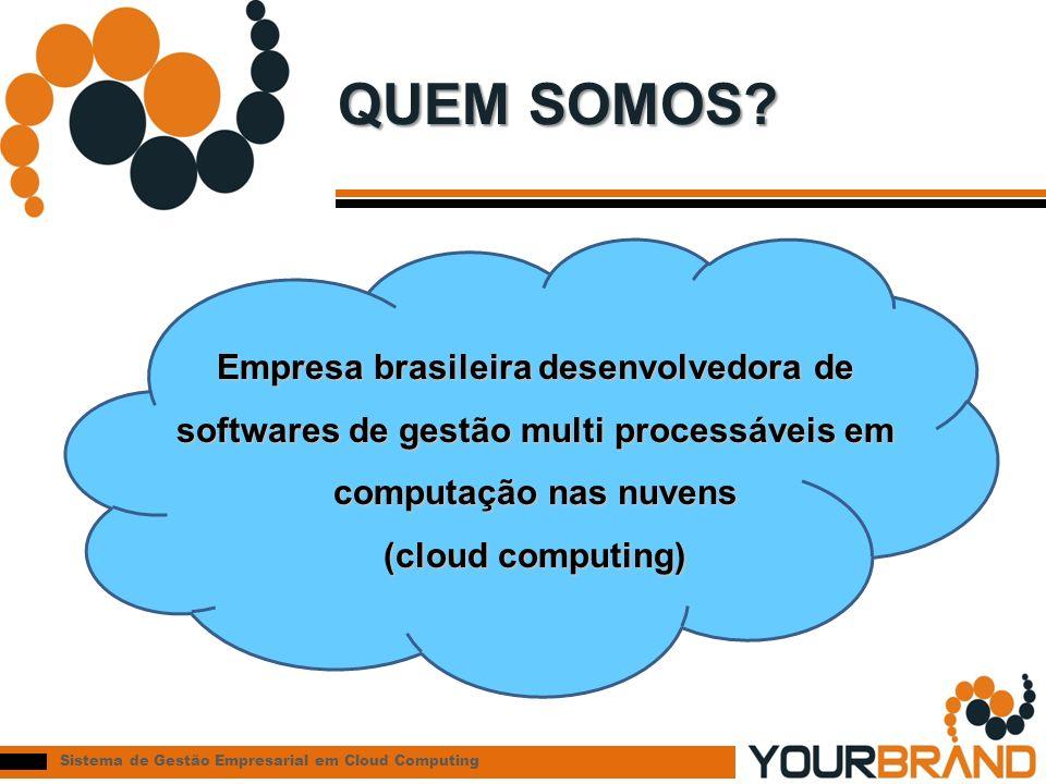 QUEM SOMOS Empresa brasileira desenvolvedora de softwares de gestão multi processáveis em computação nas nuvens.