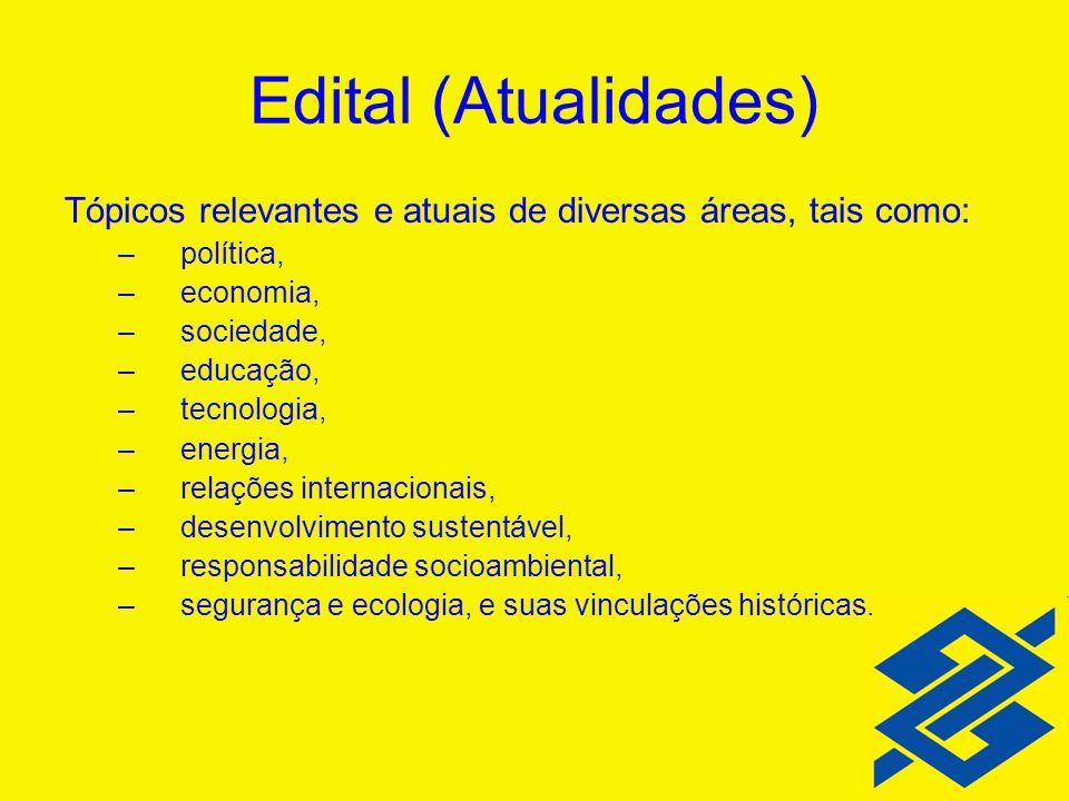 Edital (Atualidades) Tópicos relevantes e atuais de diversas áreas, tais como: política, economia,