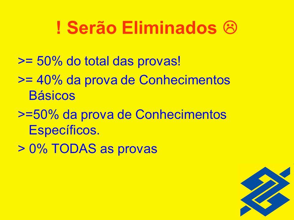 ! Serão Eliminados  >= 50% do total das provas!