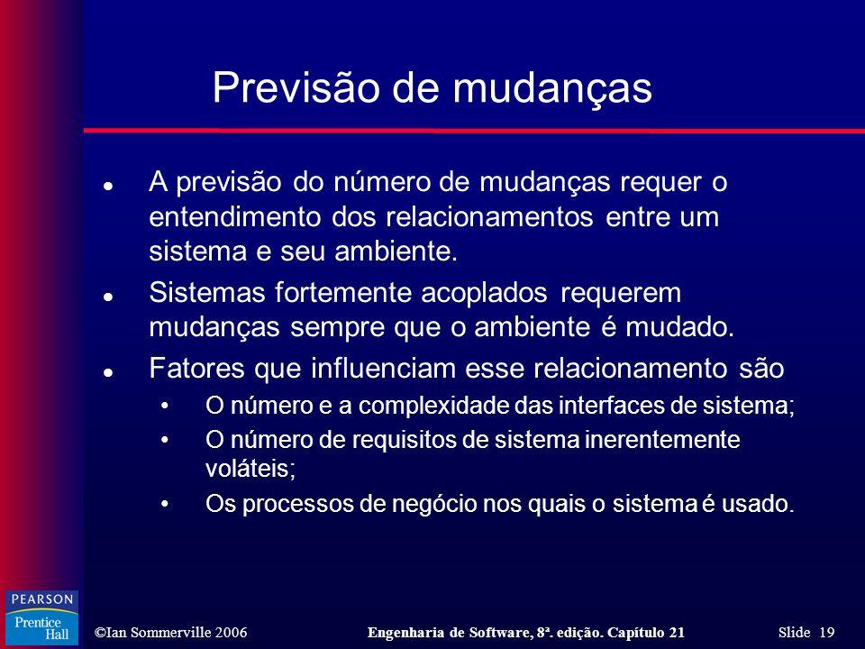 Previsão de mudanças A previsão do número de mudanças requer o entendimento dos relacionamentos entre um sistema e seu ambiente.