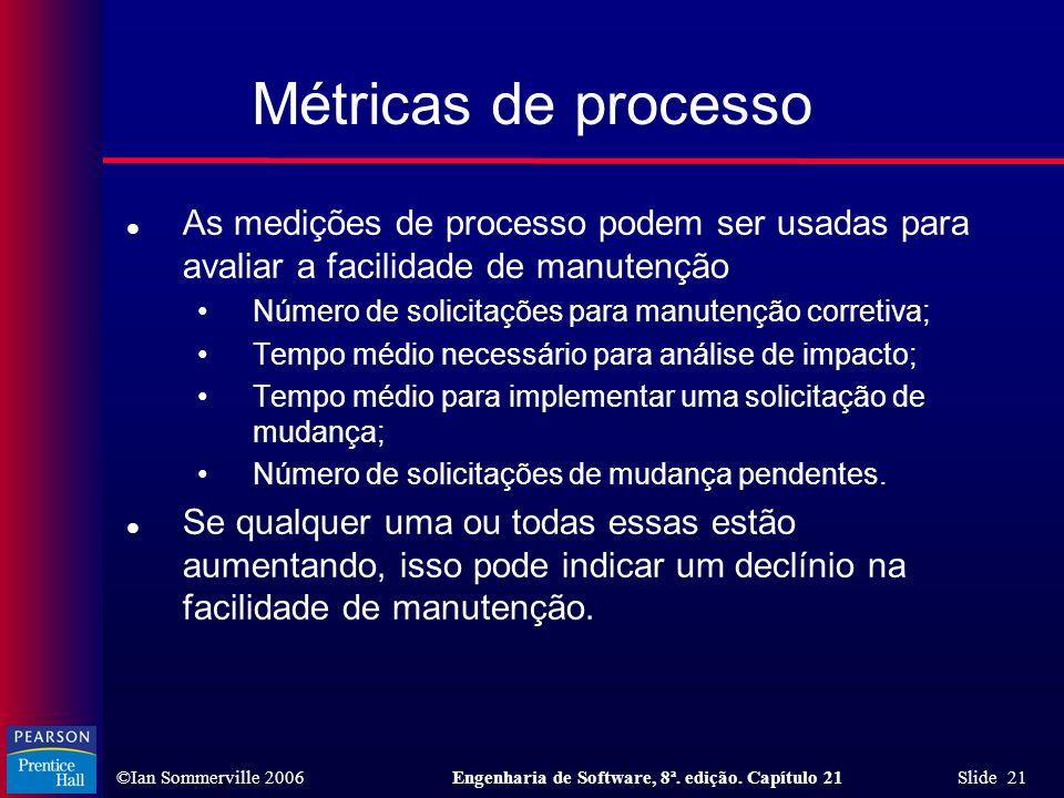 Métricas de processo As medições de processo podem ser usadas para avaliar a facilidade de manutenção.