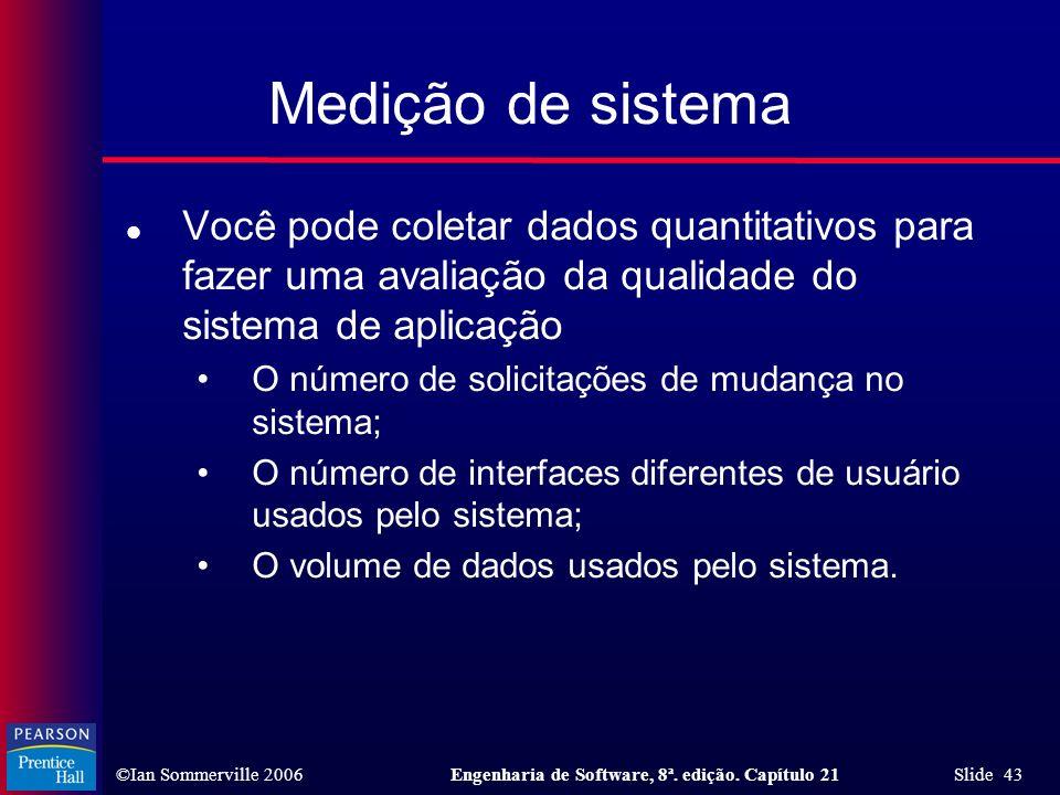 Medição de sistemaVocê pode coletar dados quantitativos para fazer uma avaliação da qualidade do sistema de aplicação.
