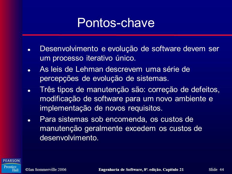 Pontos-chave Desenvolvimento e evolução de software devem ser um processo iterativo único.