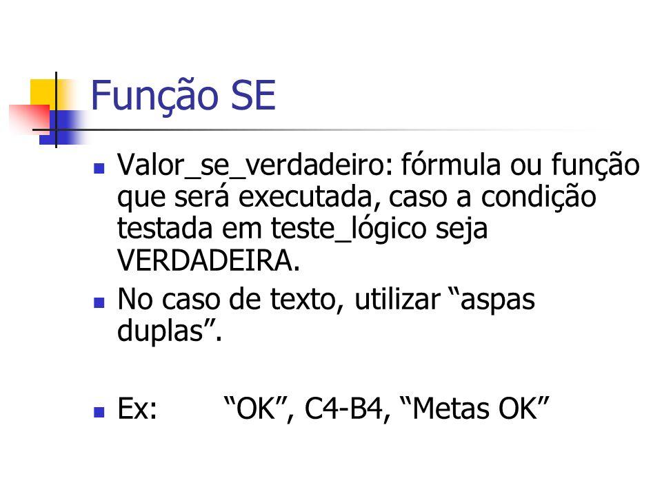 Função SE Valor_se_verdadeiro: fórmula ou função que será executada, caso a condição testada em teste_lógico seja VERDADEIRA.