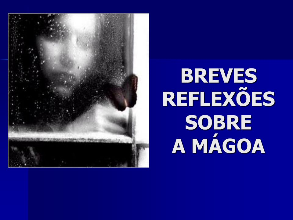 BREVES REFLEXÕES SOBRE A MÁGOA