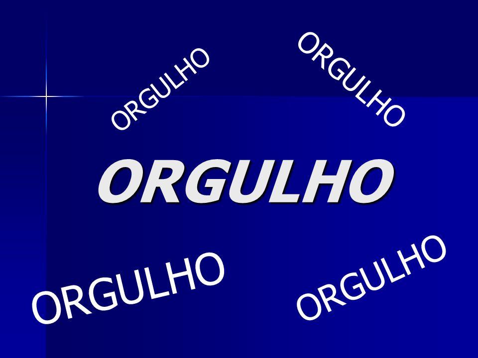 ORGULHO ORGULHO ORGULHO ORGULHO ORGULHO