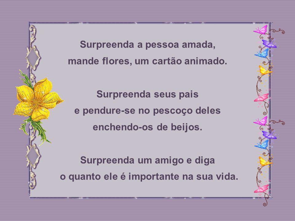 Surpreenda a pessoa amada, mande flores, um cartão animado.