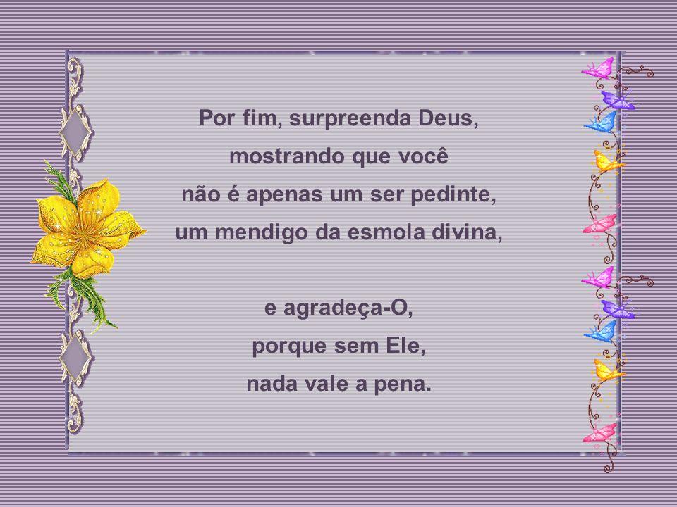 Por fim, surpreenda Deus, mostrando que você