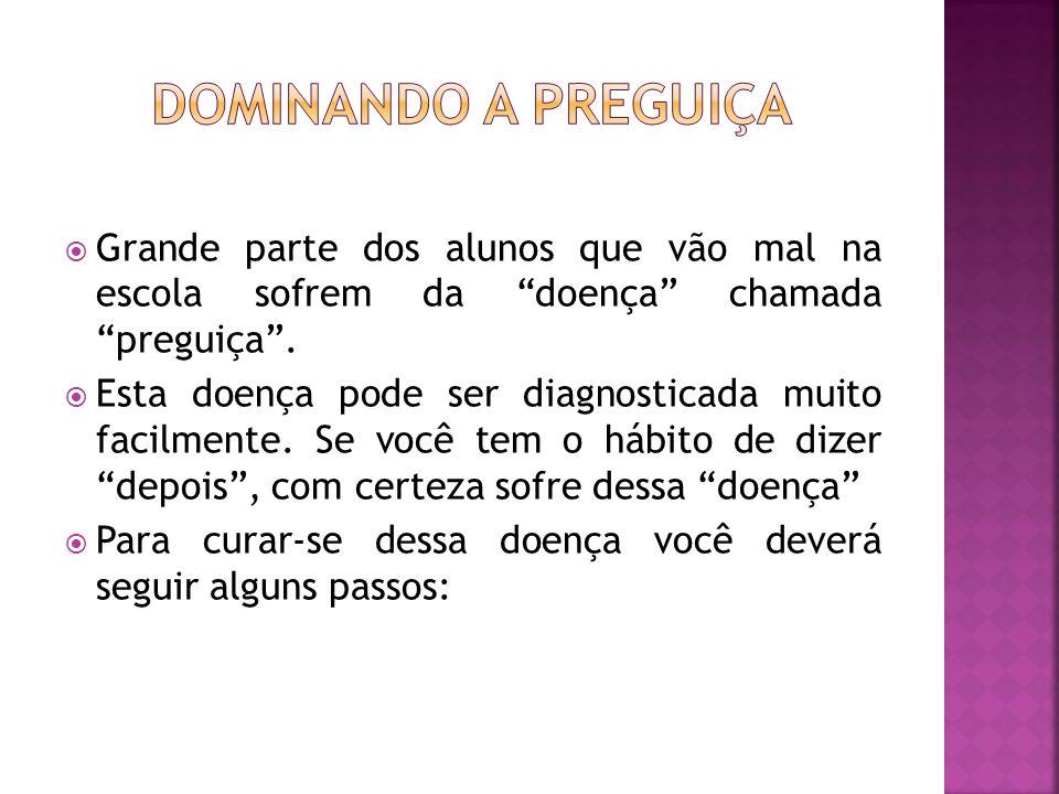 Dominando a preguiçaGrande parte dos alunos que vão mal na escola sofrem da doença chamada preguiça .