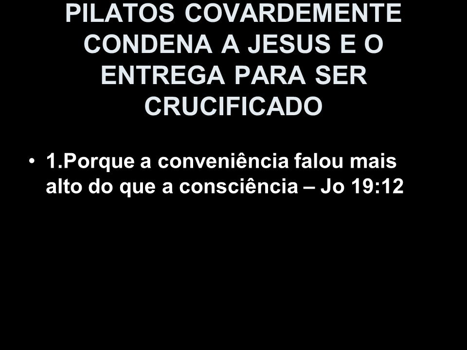 PILATOS COVARDEMENTE CONDENA A JESUS E O ENTREGA PARA SER CRUCIFICADO