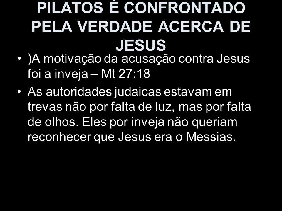 PILATOS É CONFRONTADO PELA VERDADE ACERCA DE JESUS