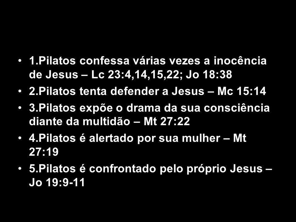 1.Pilatos confessa várias vezes a inocência de Jesus – Lc 23:4,14,15,22; Jo 18:38