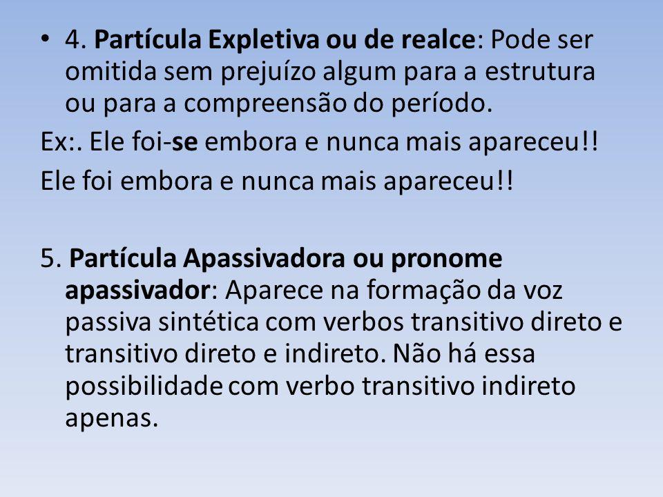 4. Partícula Expletiva ou de realce: Pode ser omitida sem prejuízo algum para a estrutura ou para a compreensão do período.