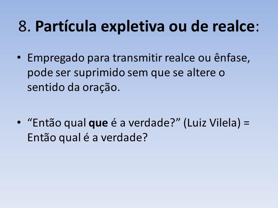8. Partícula expletiva ou de realce: