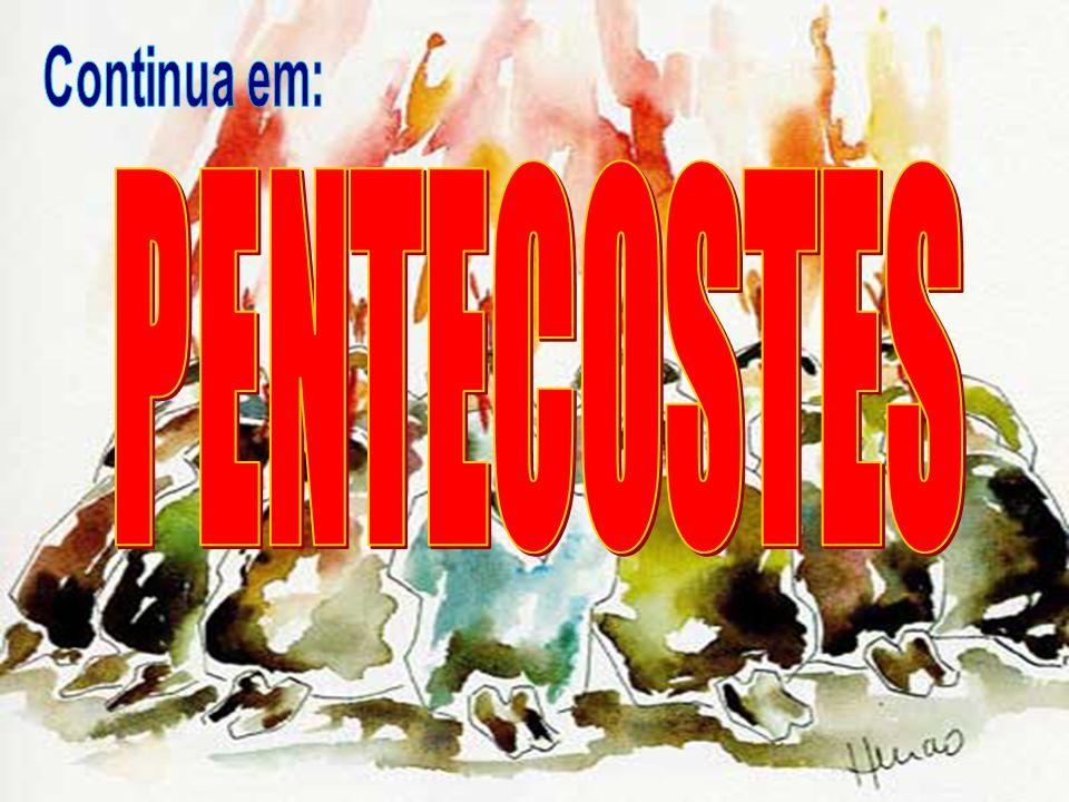 Continua em: PENTECOSTES