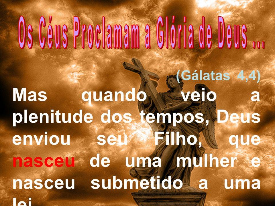 Os Céus Proclamam a Glória de Deus ...