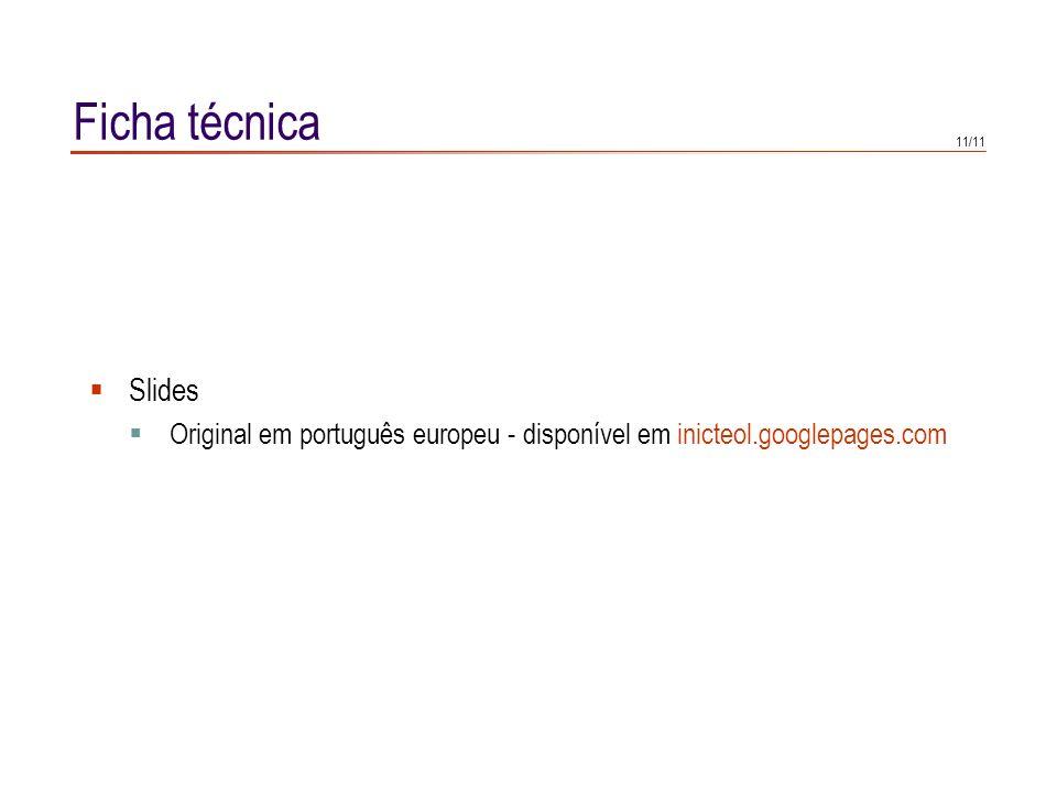 Ficha técnica Slides Original em português europeu - disponível em inicteol.googlepages.com 11