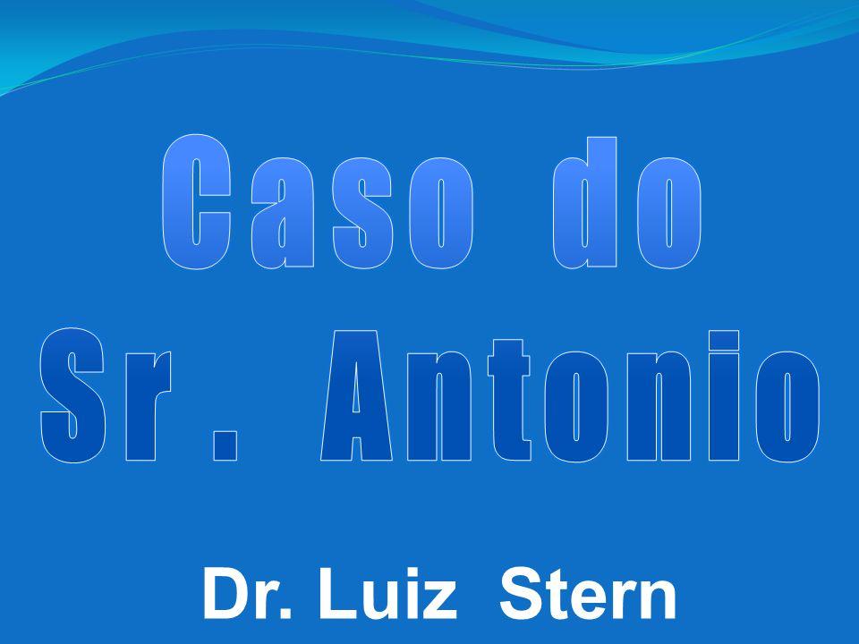 Caso do Sr . Antonio Dr. Luiz Stern