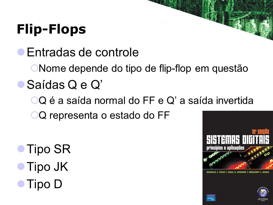 Flip-Flops Entradas de controle Saídas Q e Q' Tipo SR Tipo JK Tipo D